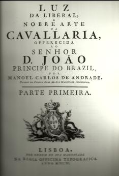 LUZ DA LIBERAL E NOBRE ARTE DA CAVALLARIA, OFFERECIDA AO SENHOR D. JOÃO PRINCÍPE DO BRAZIL, POR...