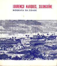 LOURENÇO MARQUES, XILUNGUINE – BIOGRAFIA DA CIDADE