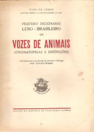 PEQUENO DICIONÁRIO LUSO-BRASILEIRO DE VOZES DE ANIMAIS (ONOMATOPEIAS E DEFINIÇÕES)+1ºSUPLEMENTO