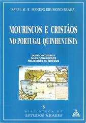 MOURISCOS E CRISTÃOS NO PORTUGAL QUINHENTISTA - DUAS CULTURAS E DUAS CONCEPÇÕES RELIGIOSAS EM CHOQUE