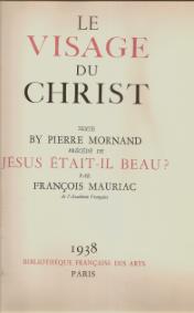 LE VISAGE DU CHRIST – PRÉCÉDÉ DE «JÉSUS ÉTAIT-IL BEAU?», DE FRANÇOIS MAURIAC
