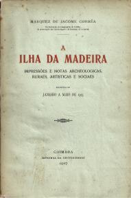 A ILHA DA MADEIRA-IMPRESSÕES E NOTAS ARCHEOLOGICAS, RURAES, ARTISTICAS E SOCIAES