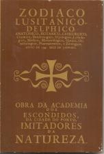 ZODÍACO LUSITANICO-DELPHICO. ANATOMICO, BOTANICO, CHIRURGICO, CHYMICO, DENDROLOGICO, ICTYOLOGICO, LITHOLOGICO, MEDICO, METEOROLOGICO, OPTICO, ORNITHOLOGICO, PHARMACEUTICO, E ZOOLOGICO