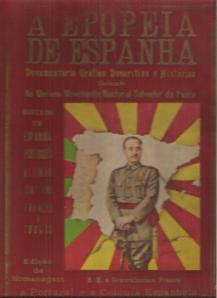 A EPOPEIA DE ESPANHA(1936-39)-DOCUMENTÁRIO GRÁFICO DESCRITIVO E HISTÓRICO DEDICADO AO GLORIOSO MOVIMENTO NACIONAL SALVADOR DA PÁTRIA