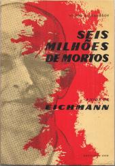 SEIS MILHÕES DE MORTOS-A VIDA DE EICHMANN