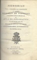 MEMORIAS PARA A HISTORIA DAS INQUIRIÇÕES DOS PRIMEIROS REINADOS DE PORTUGAL COLLIGIDAS PELOS DISCIPULOS DA AULA DE DIPLOMATICA NO ANNO DE 1814 PARA 1815