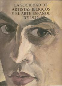 LA SOCIEDAD DE ARTISTAS IBERICOS Y EL ARTE ESPAÑOL DE 1925