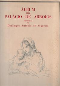 ALBUM DO PALÁCIO DE ARROIOS-DESENHOS DE DOMINGOS ANTÓNIO SEQUEIRA