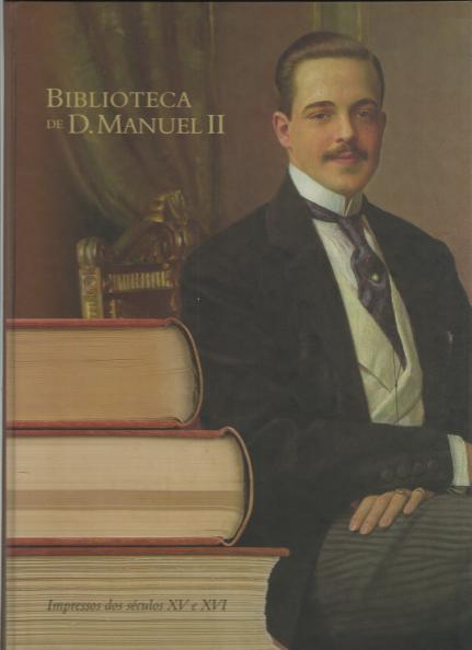 BIBLIOTECA DE D.MANUEL II-IMPRESSOS DOS SÉCULOS XV, XVI,XVII E XVIII