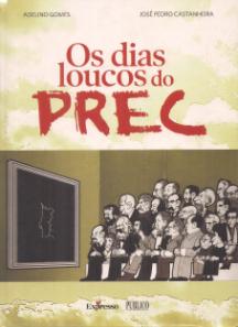 OS DIAS LOUCOS DO PREC (DO 11 DE MARÇO AO 25 DE NOVEMBRO DE 1975)
