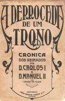 A DERROCADA DE UM TRONO-CRÓNICA DOS REINADOS DE D.CARLOS I E D.MANUEL II