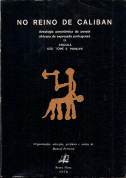 NO REINO DE CALIBAN-ANTOLOGIA PANORÂMICA DA POESIA AFRICANA DE EXPRESSÃO PORTUGUESA
