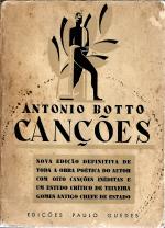 CANÇÕES (ADOLESCENTE - CURIOSIDADES ESTETHICAS - PIQUENAS ESCULTURAS - OLYMPIADAS - DANDYSMO - HISTORIA BREVE DE UMA BONECA DE TRAPOS - AVES DUM PARQUE REAL - O FADO - FRZO CONTEMPORANEO - TRISTES CANTIGAS DE AMOR DA MORTE - MARGINÁLIA : AS CANÇÕES DE ANTONIO BOTTO-ESTUDO CRÍTICO DE MANUEL TEIXEIRA GOMES)