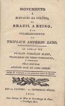 MONUMENTO À ELEVAÇÃO DA COLÓNIA DO BRASIL A REINO, E AO ESTABELECIMENTO DO TRIPLICE IMPÉRIO LUSO. AS OBRAS DE PUBLIO VIRGILIO MARO, TRADUZIDAS EM VERSO PORTUGUÊS, E ANOTADAS POR ANTÓNIO JOSÉ DE LIMA LEITÃO