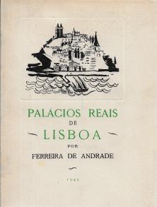 PALÁCIOS REAIS DE LISBOA (OS DOIS PAÇOS DE XABREGAS, O DE S.BARTOLOMEU E O DA ALCÁÇOVA)