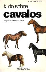 TUDO SOBRE CAVALOS-UM GUIA MUNDIAL DE 200 RAÇAS