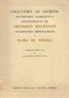 COLECTÂNEA DE ESCRITOS DOUTRINÁRIOS, FLORÍSTICOS E FITOGEOGRÁFICOS DE FREDERICO WELWITSCH CONCERNENTES PRINCIPALMENTE À FLORA DE ANGOLA
