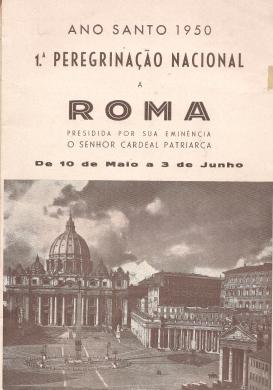 ANO SANTO 1950-1ªPEREGRINAÇÃO NACIONAL A ROMA, PRESIDIDA POR SUA EMINÊNCIA O SENHOR CARDEAL PATRIARCA