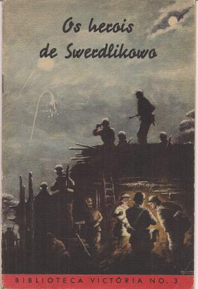 OS HERÓIS DE SWERDLIKOWO-RELATOS SOBRE OS FEITOS DE ARMAS DE SOLDADOS ALEMÃES EM LUTA CONTRA OS SOVIETES