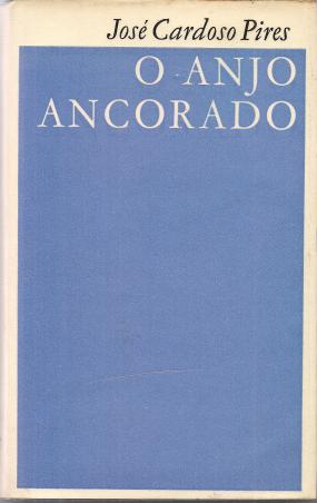 O ANJO ANCORADO+SOCIOLOGIA E SIGNIFICADO DO MUNDO ROMANESCO DE JOSÉ CARDOSO PIRES