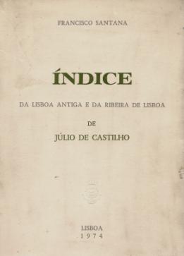 ÍNDICE DA LISBOA ANTIGA E DA RIBEIRA DE LISBOA DE JÚLIO CASTILHO