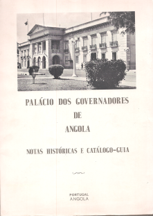 PALÁCIO DOS GOVERNADORES DE ANGOLA-NOTAS HISTÓRICAS E CATÁLOGO-GUIA