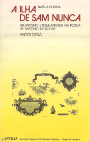 A ILHA DE SAM NUNCA-ATLANTISMO E INSULARIDADE NA POESIA DE ANTÓNIO DE SOUSA (ANTOLOGIA)