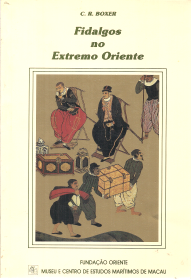 FIDALGOS NO EXTREMO ORIENTE (1550-1770) FACTOS E LENDAS DE MACAU ANTIGO