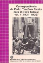 CORRESPONDÊNCIA DE PEDRO TEOTÓNIO PEREIRA PARA OLIVEIRA SALAZAR (1931-1942)