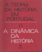 A TEORIA DA HISTÓRIA EM PORTUGAL I-O CONCEITO DE HISTÓRIA + II-A DINÂMICA DA HISTÓRIA
