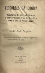VICTORIAS DA LOGICA-AVENTURAS DE SHERLOCK HOLMES, O EXTRAORDINÁRIO TYPO DE DETECTIVO, CREADO POR A.CONAN DOYLE - I-OS BRICOS DE BRILHANTES II-O INSPECTOR CÚMPLICE III-A CHAPA MYSTERIOSA IV-O ENYGMA DA COURAÇA