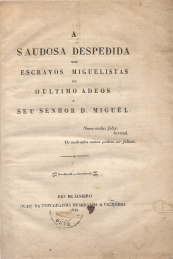 A SAUDOSA DESPEDIDA DOS ESCRAVOS MIGUELISTAS OU O ULTIMO ADEUS AO SENHOR D. MIGUEL