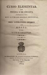 CURSO ELEMENTAR DE PHYSICA E DE CHYMICA OFFERECIDO AOS ALUMNOS DESTAS SCIENCIAS NO REAL LABORATORIO DA MOEDA POR...