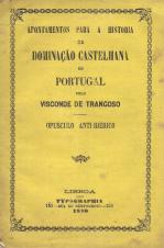 APONTAMENTOS PARA A HISTÓRIA DA DOMINAÇÃO CASTELHANA EM PORTUGAL (OPUSCULO ANTI-IBERICO)