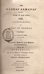 THE MADRAS ALMANAC FOR THE YEARS OF OUR LORD 1835, CALCULATED FOR THE MERIDIAN OF FORT ST.GEORGE (TO WHICH ARE ADDED LISTS OF THE CIVIL, JUDICIAL AND MEDICAL ESTABLISHMENTS AND OF THE EUROPEANS NOT IN THE KING´S OR COMPANY´S SERVICE;...