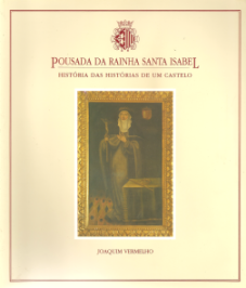 POUSADA DA RAINHA SANTA ISABEL-HISTÓRIA DAS HISTÓRIAS DE UM CASTELO