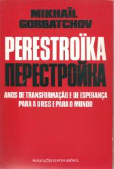 PERESTROIKA-ANOS DE TRANSFORMAÇÃO E DE ESPERANÇA PARA A URSS E PARA O MUNDO