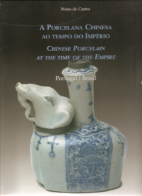 A PORCELANA CHINESA AO TEMPO DO IMPÉRIO/CHINESE PORCELAIN AT THE TIME OF THE EMPIRE (PORTUGAL-BRASIL)