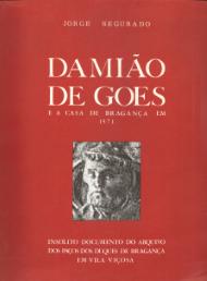 DAMIÃO DE GÓIS E A CASA DE BRAGANÇA EM 1571 (INSÓLITO DOCUMENTO DO ARQUIVO DOS PAÇOS DOS DUQUES DE BRAGANÇA EM VILA VIÇOSA)