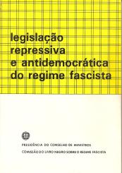 LEGISLAÇÃO REPRESSIVA E ANTIDEMOCRÁTICA DO REGIME FASCISTA