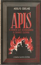 APIS-O HOMEM QUE DESENCADEOU A GRANDE GUERRA