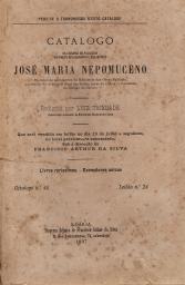 CATALOGO DA LIVRARIA DO FALECIDO DISTINCTO BIBLIOGRAPHO E BIBLIOPHILO JOSÉ MARIA NEPOMUCENO, DO CORPO DE ARCHITECTOS DO MINISTERIO DAS OBRAS PUBLICAS, ACADÉMICO DA ACADEMIA REAL DE BELLAS ARTES DE LISBOA, E CAVALEIRO DO HABITO DE CHRISTO + RELAÇÃO DOS LOTES, NOMES DOS ARREMATANTES E PREÇOS POR QUE FORAM S NO LEILÃO DE 18 DE JULHO DE 1897 E DIAS SEGUINTES