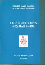 O ISLÃO, O PODER E A GUERRA (MOÇAMBIQUE 1964-1974)