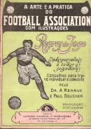 A ARTE E A PRATICA DO FOOTBALL ASSOCIATION COM ILUSTRAÇÕES (REGRAS DO JOGO INDISPENSAVEIS A TODOS OS JOGADORES)