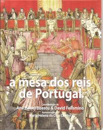 A MESA DOS REIS DE PORTUGAL (OFÍCIOS, CONSUMOS, CERIMÓNIAS E REPRESENTAÇÕES-SÉCULOS XIII-XVIII)
