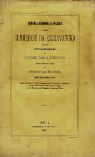 MEMORIA HISTORICA E POLITICA SOBRE O COMMERCIO DA ESCRAVATURA ENTREGUE NO DIA 2 DE NOVEMBRO DE 1816 AO CONDE CAPO D´ISTRIA, MINISTRO DO IMPERADOR DA RÚSSIA, POR ANTÓNIO SALDANHA DA GAMA (DEPOIS CONDE DE PORTO SANTO), ENVIADO EXTRAORDINÁRIO E MINISTRO PLENIPOTENCIÁRIO DE PORTUGAL EM S.PETERSBURGO, QUE HAVIA SIDO GOVERNADOR  E CAPITÃO-GENERAL DE ANGOLA E UM DOS PLENIPOTENCIÁRIOS PORTUGUEZES NO CONGRESSO DE VIENA