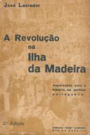 A REVOLUÇÃO NA MADEIRA-DEPOIMENTO PARA A HISTORIA DA POLÍTICA PORTUGUEZA