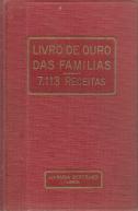 LIVRO DE OURO DAS FAMÍLIAS-7.113 RECEITAS-VERDADEIRA ENCICLOPÉDIA DA VIDA PRÁTICA (ADORNO DE CASA-MEDICINA PÁTCA-MATERNIDADE-MOBILIÁRIO-JARDINAGEM-FARMÁCIA DOMÉSTICA-GÉNEROS ALIMENTÍCIOS-LAVAGENS-COLAS-VERNIZES-HIGIENE-CONSERVAS-ANIMAIS DOMÉSTICOS--PERFUMARIAS-ILUMINAÇÃO E CALEFACÇÃO-COUROS E PELES-METAIS-DOÇARIA-MASSAS E CIMENTOS-SOCORROS DE URGÊNCIA-LAVORES E PASSATEMPOS-RENDAS E BORDADOS-TINTAS-TECIDOS E VESTIDOS-ESTRUMES E ADUBOS,ETC.)