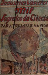 INDÚSTRIAS CASEIRAS-MIL SEGREDOS DA CIÊNCIA PARA TRIUNFAR NA VIDA (FABRICO DE REFRIGERANTES, CERVEJAS, CONHAQUES, AGUARDENTES, LICORES, VERMUTES, XAROPES, PASTILHAS E REBUÇADOS, PRODUTOS ALIMENTARES, DOCES, PERFUMES, PAPEL MATA-MOSCAS, PASTAS E COLAS, SABÕES, SABONETES, PÓS DENTÍFRICOS, DEPILATÓRIOS, BRILHANTINA, CALICIDA, ESPELHOS, GRAXA PARA SAPATOS, TINTAS, LIMPA-METAIS, LIXÍVIA, CERAS, ETC./ (1-CULTURA E CONSERVAÇÃO DO TOMATE/2-CULTURA DAS PLANTAS PARA ESSÊNCIAS E CONDIMENTOS/3-ARTE DE NIQUELAR, BRONZEAR, DOURAR E PRATEAR/4-PLANTAS MEDICINAIS E AS SUAS APLICAÇÕES/5-ARTE DE CONSERTAR O CALÇADO/6-CONSERVA DAS CARNES/7-CONSERVA DOS LEGUMES/8-