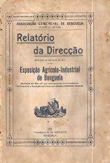 RELATÓRIO DA DIRECÇÃO REFERENTE AO EXERCÍCIO DE 1917 E DA EXPOSIÇÃO AGRICOLO-INDUSTRIAL DE BENGUELA